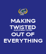 MAKING TWISTED ABOMINATIONS OUT OF EVERYTHING - Personalised Poster A4 size