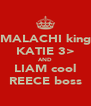 MALACHI king KATIE 3> AND LIAM cool REECE boss - Personalised Poster A4 size