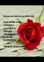 Mamá se merece lo MEJOR  Ven desde este  Sábado a  encargar tu  arreglo  favorito para  el día de  las Madres.  TIENDA MADARINA  - Personalised Poster A4 size