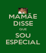 MAMÃE DISSE QUE SOU ESPECIAL - Personalised Poster A4 size