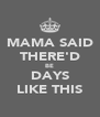 MAMA SAID THERE'D BE DAYS LIKE THIS - Personalised Poster A4 size