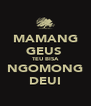 MAMANG GEUS  TEU BISA NGOMONG DEUI - Personalised Poster A4 size