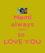 Mami always here to  LOVE YOU - Personalised Poster A4 size