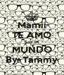 Mamii TE AMO Sos mi MUNDO By: Tammy - Personalised Poster A4 size
