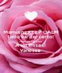 Mamusha KEEP CALM Tudo vai dar certo!  I hope get well soon! A lot kisses!  Vanessa  - Personalised Poster A4 size