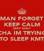 MAN FORGET KEEP CALM KEEP QUIET CHA IM TRYING TO SLEEP KMT - Personalised Poster A4 size