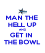 MAN THE  HELL UP AND GET IN  THE BOWL - Personalised Poster A4 size