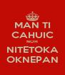 MAN TI CAHUIC NOH NITETOKA OKNEPAN - Personalised Poster A4 size