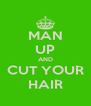 MAN UP AND CUT YOUR HAIR - Personalised Poster A4 size