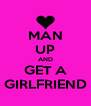 MAN UP AND GET A GIRLFRIEND - Personalised Poster A4 size
