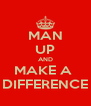 MAN UP AND MAKE A  DIFFERENCE - Personalised Poster A4 size