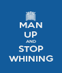 MAN UP AND STOP WHINING - Personalised Poster A4 size