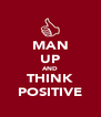 MAN UP AND THINK POSITIVE - Personalised Poster A4 size