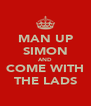 MAN UP SIMON AND COME WITH THE LADS - Personalised Poster A4 size