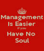 Management Is Easier if you Have No  Soul - Personalised Poster A4 size