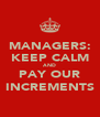 MANAGERS: KEEP CALM AND PAY OUR INCREMENTS - Personalised Poster A4 size