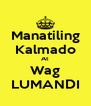 Manatiling Kalmado At Wag LUMANDI - Personalised Poster A4 size