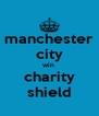 manchester city win  charity shield - Personalised Poster A4 size
