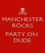 MANCHESTER ROCKS  PARTY ON  DUDE - Personalised Poster A4 size