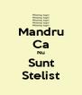 Mandru Ca Nu Sunt Stelist - Personalised Poster A4 size