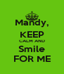 Mandy, KEEP CALM AND Smile FOR ME - Personalised Poster A4 size