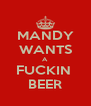 MANDY WANTS A FUCKIN  BEER - Personalised Poster A4 size