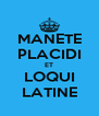 MANETE PLACIDI ET LOQUI LATINE - Personalised Poster A4 size