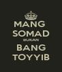 MANG  SOMAD BUKAN BANG TOYYIB - Personalised Poster A4 size