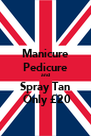 Manicure Pedicure and Spray Tan  Only £20 - Personalised Poster A4 size