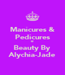 Manicures & Pedicures @ Beauty By Alychia-Jade - Personalised Poster A4 size
