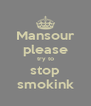 Mansour please try to stop smokink - Personalised Poster A4 size