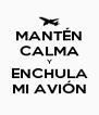 MANTÉN CALMA Y ENCHULA MI AVIÓN - Personalised Poster A4 size