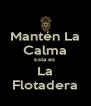 Mantén La Calma Esta es  La Flotadera - Personalised Poster A4 size