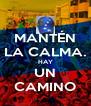 MANTÉN LA CALMA. HAY UN CAMINO - Personalised Poster A4 size