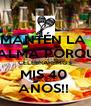 MANTÉN LA  CALMA PORQUE CELEBRAREMOS MIS 40  AÑOS!!  - Personalised Poster A4 size