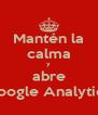 Mantén la calma y abre Google Analytics - Personalised Poster A4 size