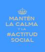 MANTÉN  LA CALMA  Y LA  #ACTITUD SOCIAL - Personalised Poster A4 size