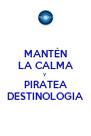 MANTÉN LA CALMA Y PIRATEA DESTINOLOGIA - Personalised Poster A4 size