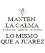 MANTÉN  LA CALMA Y QUE EL VIENTO TE HAGA LO MISMO  QUE A JUÁREZ - Personalised Poster A4 size