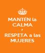 MANTÉN la CALMA y RESPETA a las MUJERES - Personalised Poster A4 size