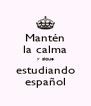 Mantén la calma y sique estudiando español - Personalised Poster A4 size