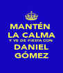 MANTÉN  LA CALMA Y VE DE FIESTA CON DANIEL GÓMEZ - Personalised Poster A4 size