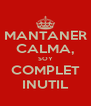 MANTANER CALMA, SOY COMPLET INUTIL - Personalised Poster A4 size