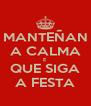 MANTEÑAN A CALMA E QUE SIGA A FESTA - Personalised Poster A4 size
