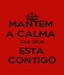 MANTEM  A CALMA  QUE DEUS ESTA CONTIGO - Personalised Poster A4 size