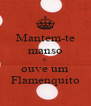 Mantem-te manso E ouve um Flamenquito - Personalised Poster A4 size