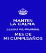 MANTEN LA CALMA LLEGO NOVIEMBRE MES DE MI CUMPLEAÑOS - Personalised Poster A4 size