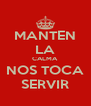MANTEN LA CALMA NOS TOCA SERVIR - Personalised Poster A4 size