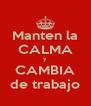 Manten la CALMA y CAMBIA de trabajo - Personalised Poster A4 size