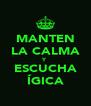 MANTEN LA CALMA Y ESCUCHA ÍGICA - Personalised Poster A4 size